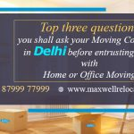 Top three questions you shall ask your Moving Company in Delhi before entrusting them with Home or Office Moving