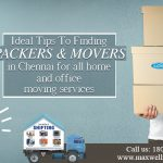 Ideal tips to finding packers and mover in Chennai for all home and office moving services