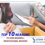 Top 10 Reasons to Hire MAXWELL Professional Movers