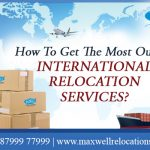How To Get The Most Out Of International Relocation Services?