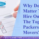 Domestic Relocation Services: Why Does It Matter To Hire Only The Top Packers and Movers?